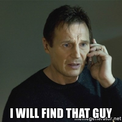 I don't know who you are... - I will find that guy