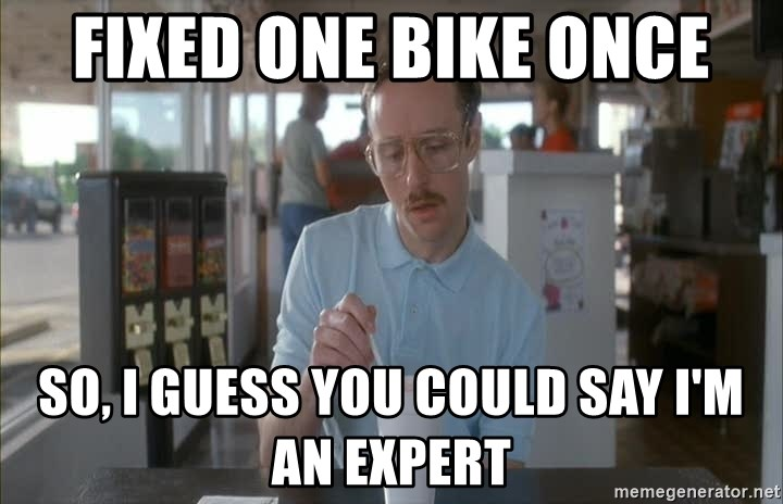 so i guess you could say things are getting pretty serious - Fixed one bike once So, i guess you could say i'm an expert