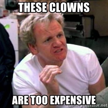 Gordon Ramsay - These clowns Are too expensive