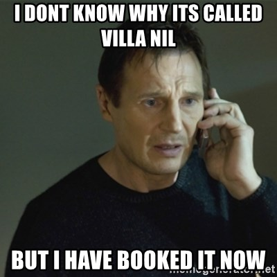 I don't know who you are... - I dont know why its called VILLA NIL But I have booked it now
