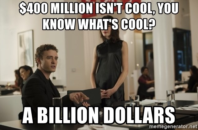 sean parker - $400 Million isn't cool, You know what's cool? A billion Dollars