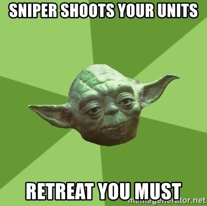 Advice Yoda Gives - Sniper shoots your units Retreat you must