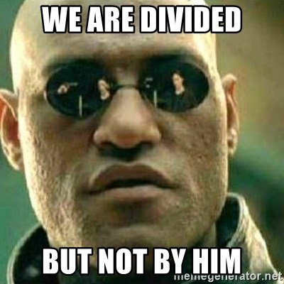 What If I Told You - We are divided but not by him