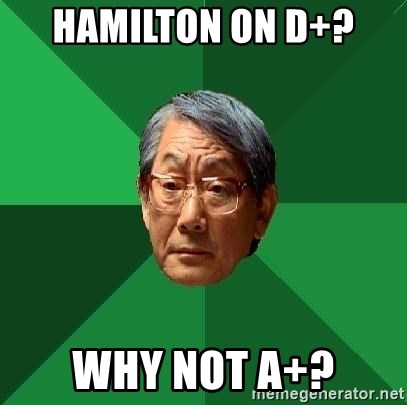 High Expectations Asian Father - Hamilton on D+?  Why not A+?