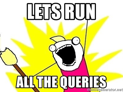 X ALL THE THINGS - Lets run all the queries
