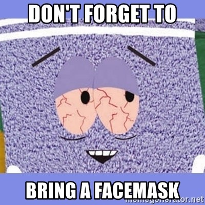 Towelie - don't forget to bring a facemask