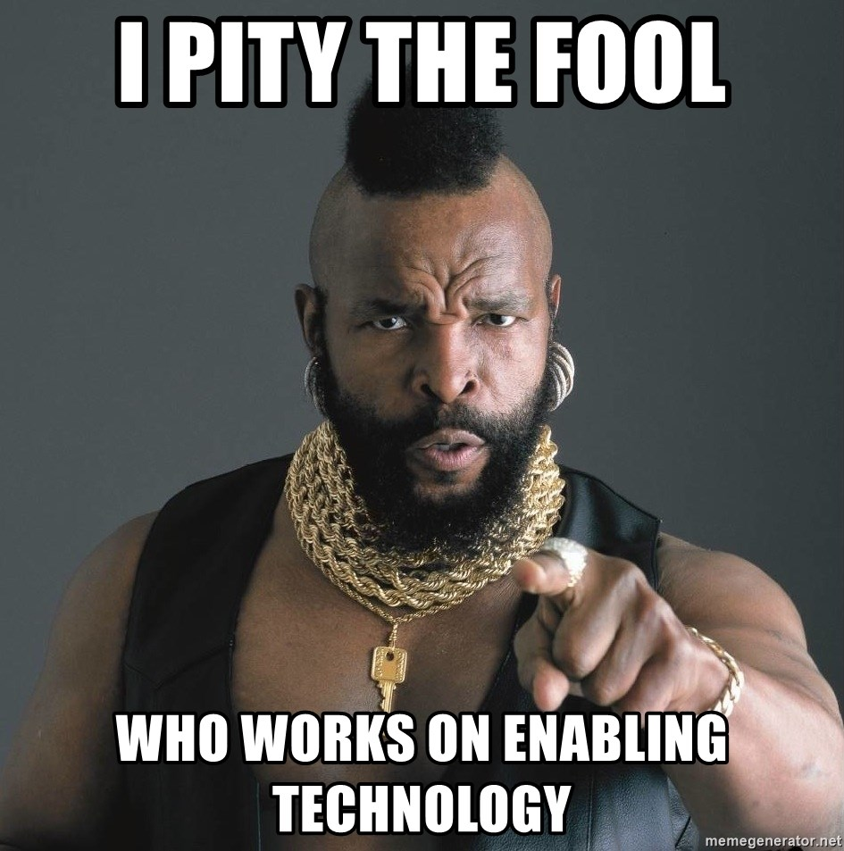 Mr T Fool - I Pity The Fool Who Works on Enabling technology