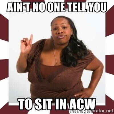 Sassy Black Woman - ain't no one tell you  to sit in acw