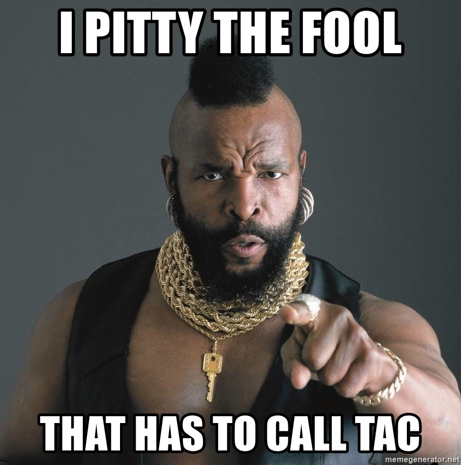 Mr T Fool - I pitty the fool that has to call TAC
