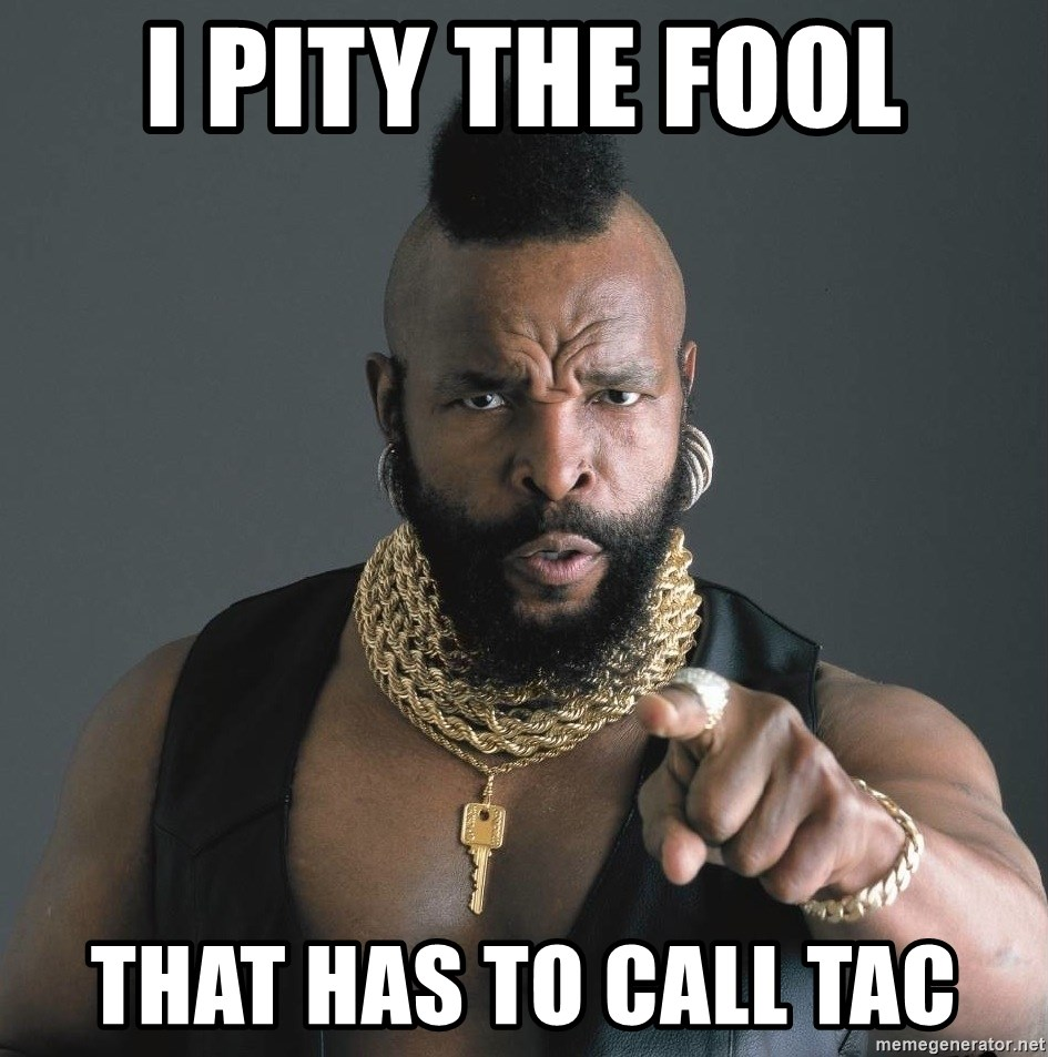 Mr T Fool - I Pity the fool that has to call TAC