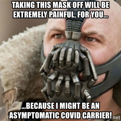 Bane - Taking this mask off will be extremely painful, for you... ...because I might be an asymptomatic covid carrier!