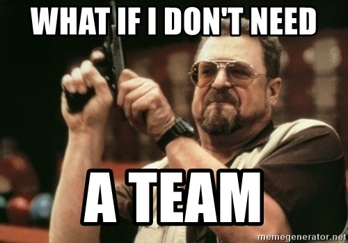 Walter Sobchak with gun - what if i don't need a team