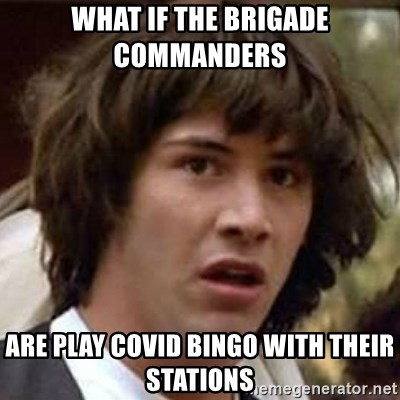 Conspiracy Keanu - What if the Brigade Commanders   Are play COVID Bingo with their stations
