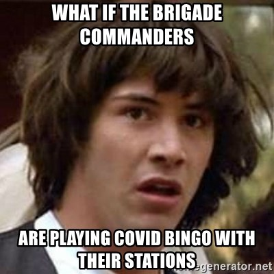Conspiracy Keanu - What if the brigade commanders Are playing covid bingo with their stations