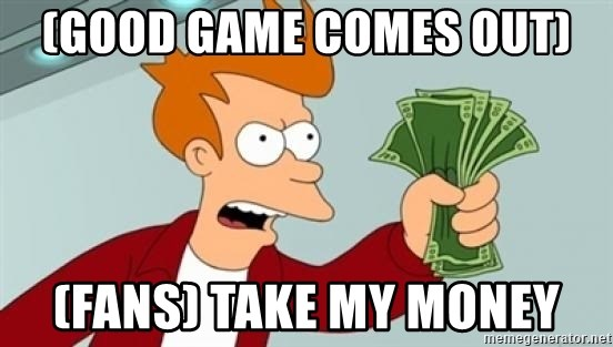 Shut up and take my money Fry blank - (Good game comes out) (Fans) take my money