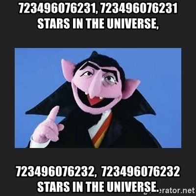 The Count from Sesame Street - 723496076231, 723496076231 stars in the universe, 723496076232,  723496076232 stars in the universe.