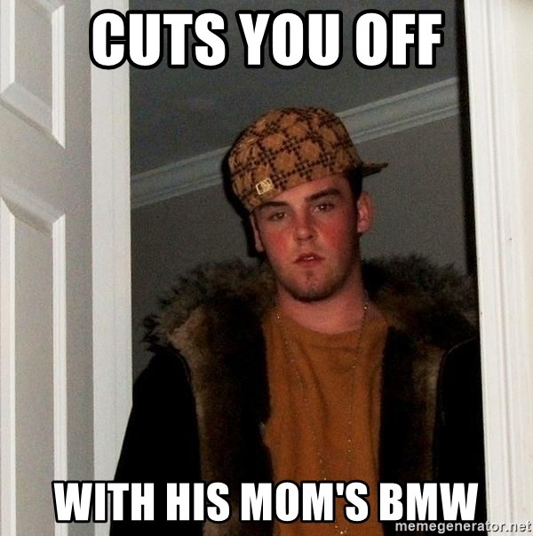 Scumbag Steve - Cuts you off With his mom's bmw