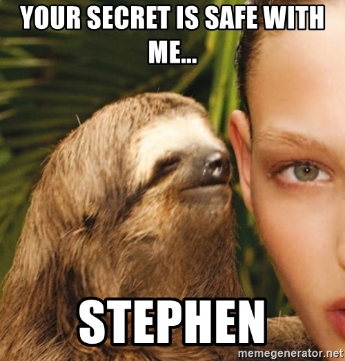 The Rape Sloth - YOUR SECRET IS SAFE WITH ME... STEPHEN