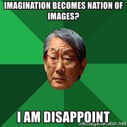 High Expectations Asian Father - Imagination becomes nation of images? I am disappoint