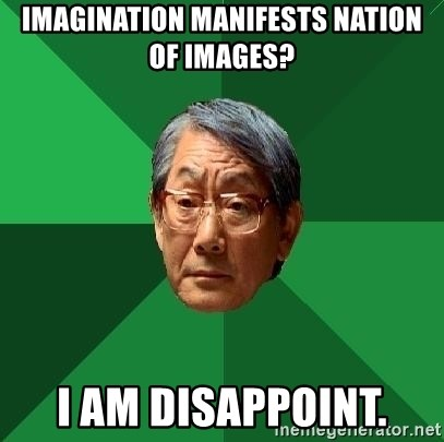 High Expectations Asian Father - Imagination manifests nation of images? I am disappoint.