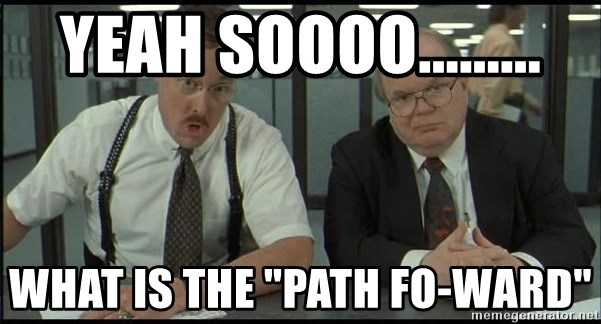 "Office space - Yeah soooo......... What is the ""path fo-ward"""
