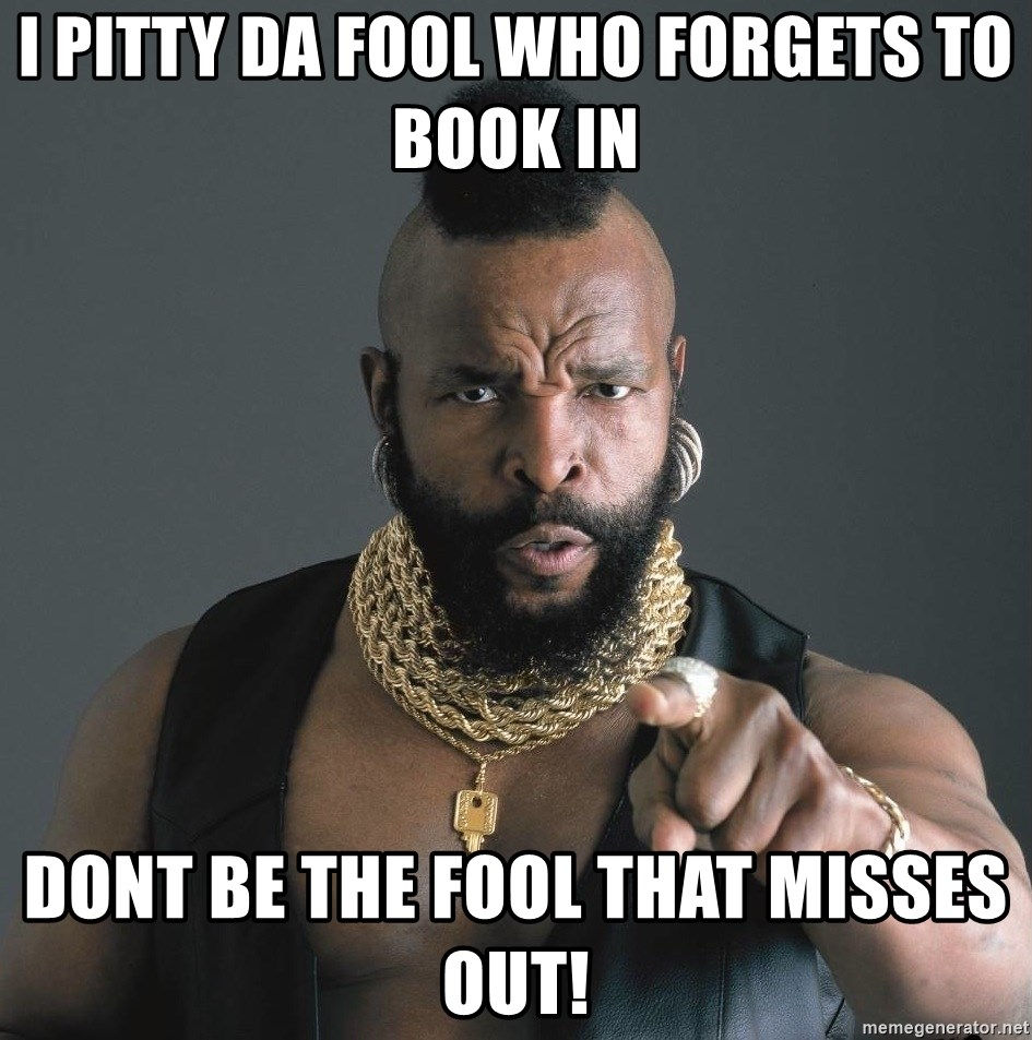 Mr T Fool - I PITTY DA FOOL WHO FORGETS TO BOOK IN DONT BE THE FOOL THAT MISSES OUT!