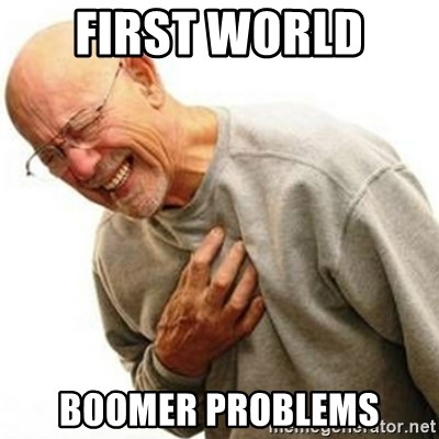 Right In The Childhood Man - First world  Boomer problems