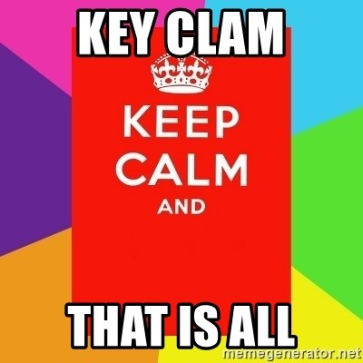 Keep calm and - Key clam that is all