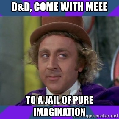 Sarcastic Wonka - D&d, come with meee To a jail of pure imagination