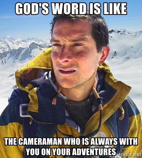 Bear Grylls Loneliness - God's Word is like the cameraman who is always with you on your adventures