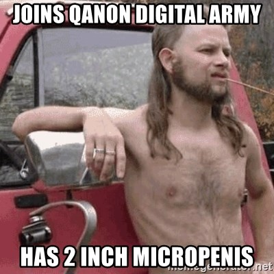 Almost Politically Correct Redneck - Joins QAnon Digital Army Has 2 inch micropenis
