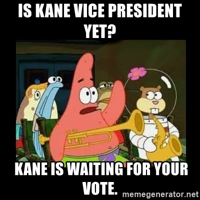 Patrick Star Instrument - is kane vice president yet?  kane is waiting for your vote.