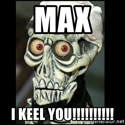 Achmed the dead terrorist - MAX  I KEEL YOU!!!!!!!!!!