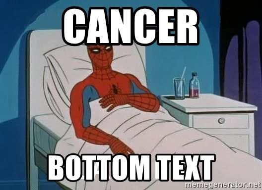 Cancer Spiderman - Cancer Bottom text