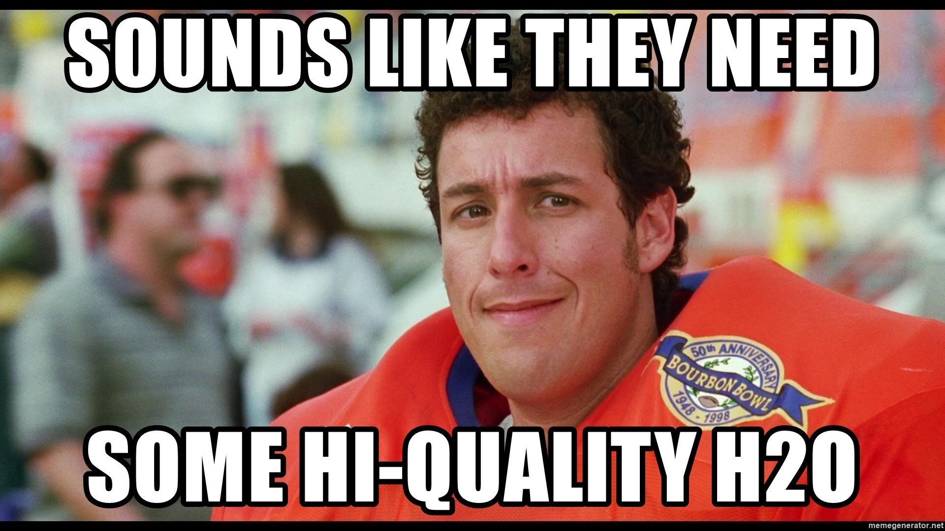 The Waterboy 2 - Sounds like they need some hi-quality H2O