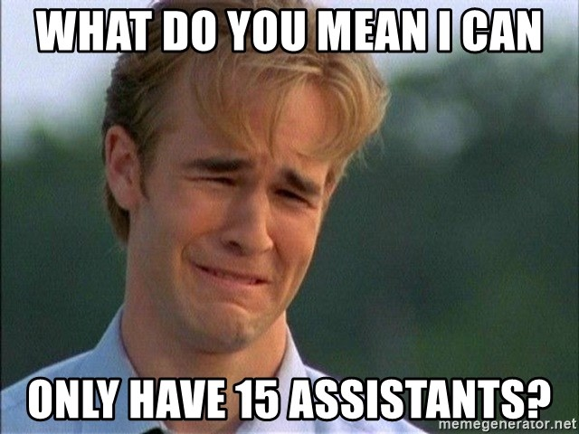 Dawson Crying - What do you mean I can only have 15 assistants?