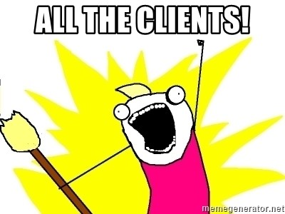 X ALL THE THINGS - All the clients!