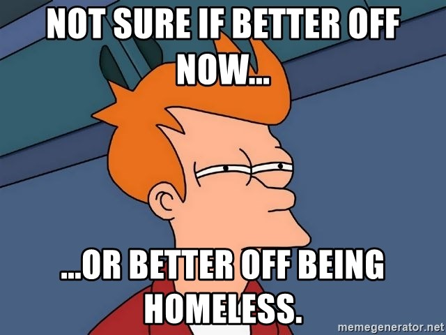 Futurama Fry - Not sure if better off now... ...or better off being homeless.