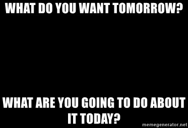 Blank Black - What do you want tomorrow? What are you going to do about it today?
