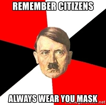Advice Hitler - remember citizens always wear you mask
