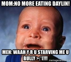 Very Sad Kid - mom:no more eating daylin! meh: waah y r u starving me u BULLY >:*(!!!