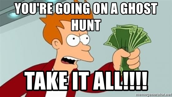 Shut up and take my money Fry blank - you're going on a ghost hunt take it all!!!!