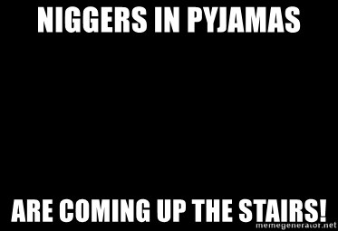 Blank Black - Niggers in Pyjamas are coming up the stairs!