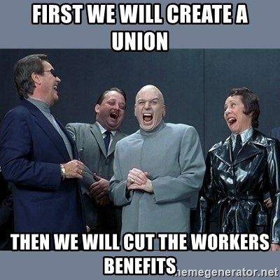 Dr. Evil and His Minions - first we will create a union then we will cut the workers benefits