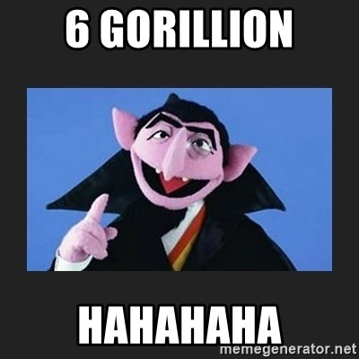The Count from Sesame Street - 6 GORILLION HAHAHAHA