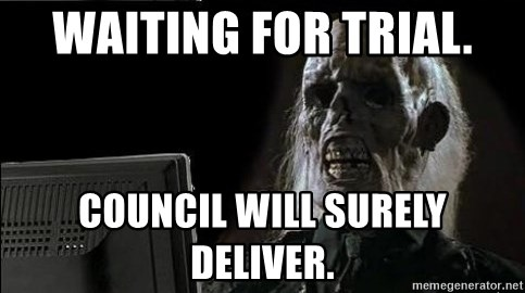 OP will surely deliver skeleton - Waiting for trial. Council will surely deliver.