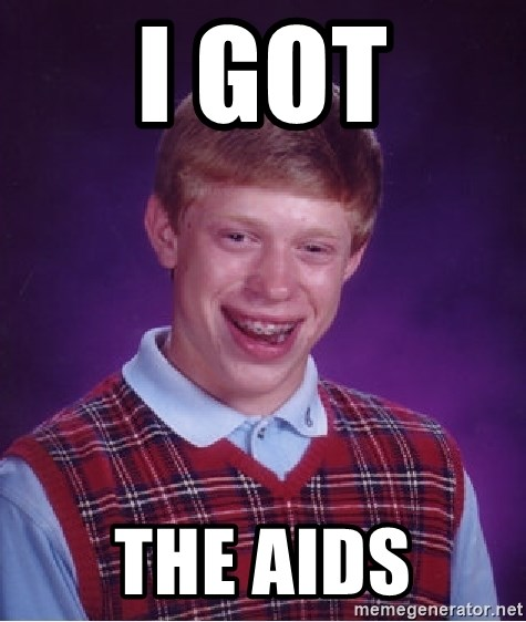 Bad Luck Brian - I got the AIDs