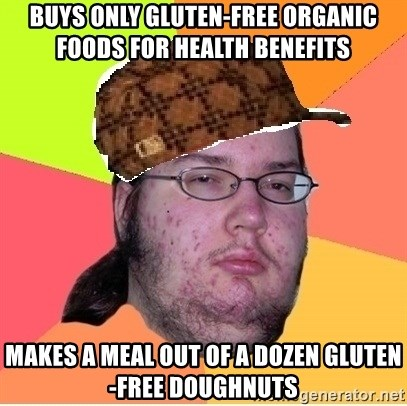Scumbag nerd - buys only gluten-free organic foods for health benefits makes a meal out of a dozen gluten-free doughnuts