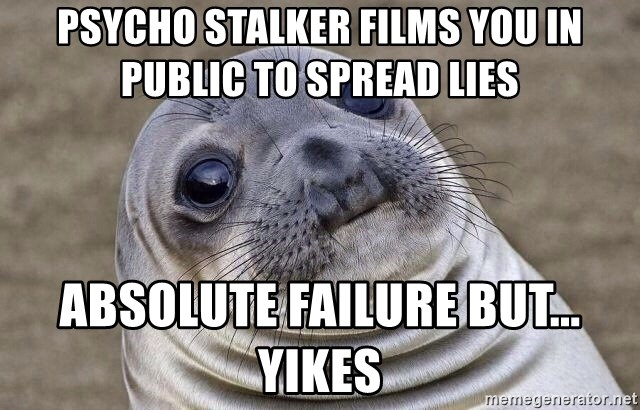 Awkward Seal - Psycho stalker films you in public to spread lies Absolute failure but... yikes