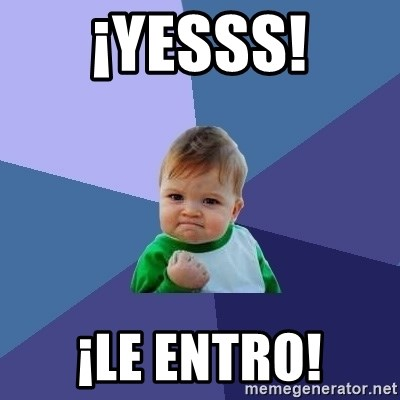 Success Kid - ¡YESSS! ¡LE ENTRO!